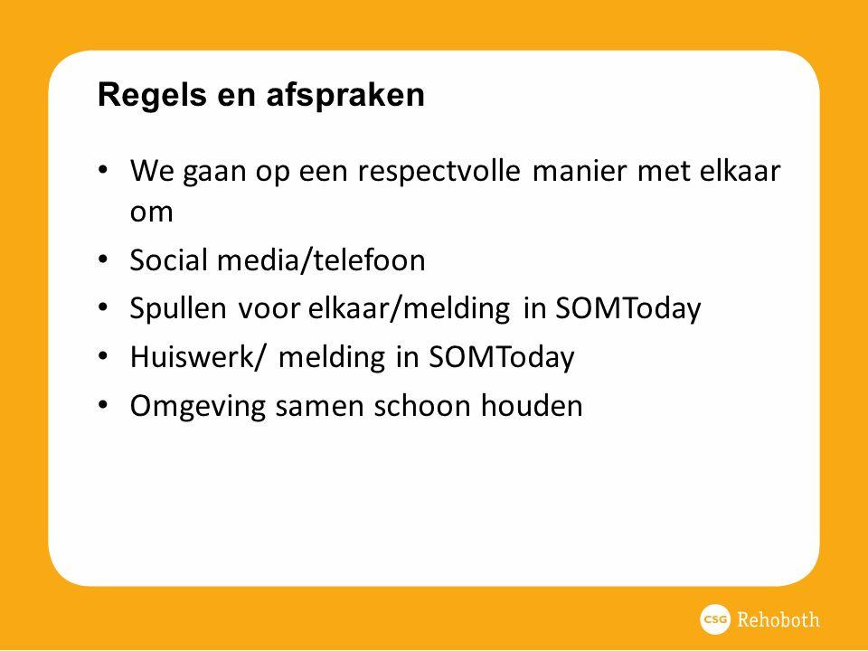 Regels en afspraken We gaan op een respectvolle manier met elkaar om Social media/telefoon Spullen voor elkaar/melding in SOMToday Huiswerk/ melding i