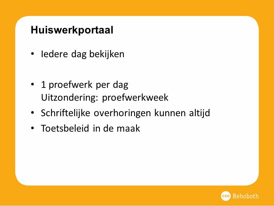 Huiswerkportaal Iedere dag bekijken 1 proefwerk per dag Uitzondering: proefwerkweek Schriftelijke overhoringen kunnen altijd Toetsbeleid in de maak