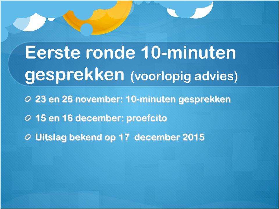 Eerste ronde 10-minuten gesprekken (voorlopig advies) 23 en 26 november: 10-minuten gesprekken 15 en 16 december: proefcito Uitslag bekend op 17 december 2015