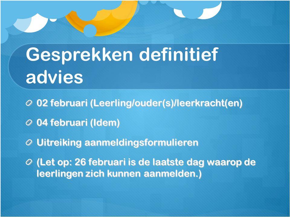 Gesprekken definitief advies 02 februari (Leerling/ouder(s)/leerkracht(en) 04 februari (Idem) Uitreiking aanmeldingsformulieren (Let op: 26 februari is de laatste dag waarop de leerlingen zich kunnen aanmelden.)
