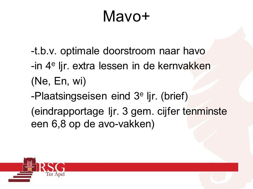 Mavo+ -t.b.v. optimale doorstroom naar havo -in 4 e ljr. extra lessen in de kernvakken (Ne, En, wi) -Plaatsingseisen eind 3 e ljr. (brief) (eindrappor