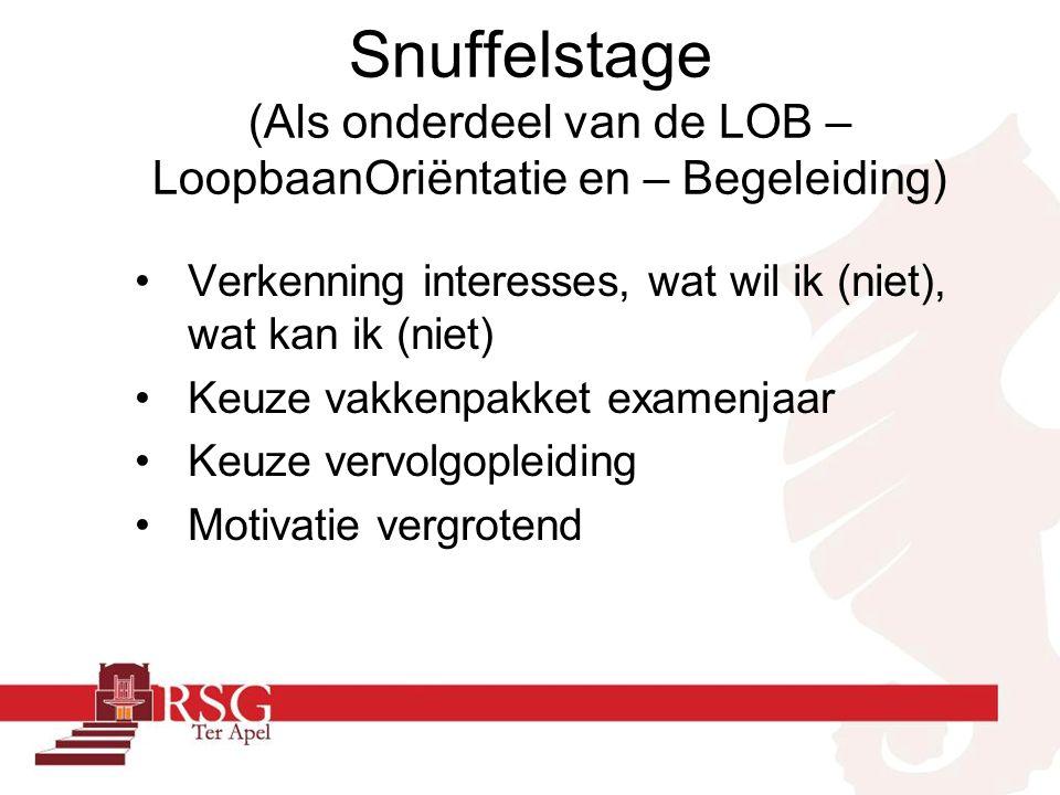 Snuffelstage (Als onderdeel van de LOB – LoopbaanOriëntatie en – Begeleiding) Verkenning interesses, wat wil ik (niet), wat kan ik (niet) Keuze vakken
