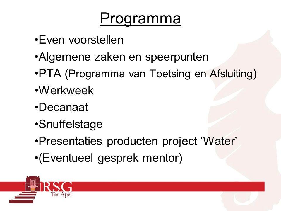 Programma Even voorstellen Algemene zaken en speerpunten PTA ( Programma van Toetsing en Afsluiting ) Werkweek Decanaat Snuffelstage Presentaties producten project 'Water' (Eventueel gesprek mentor)