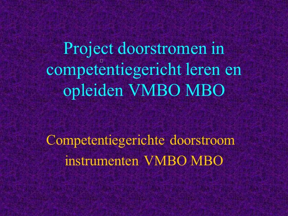 Project doorstromen in competentiegericht leren en opleiden VMBO MBO Competentiegerichte doorstroom instrumenten VMBO MBO