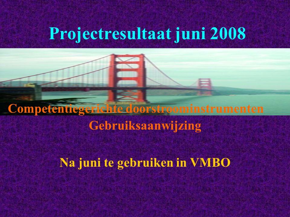 Projectresultaat juni 2008 Gebruiksaanwijzing Na juni te gebruiken in VMBO Competentiegerichte doorstroominstrumenten