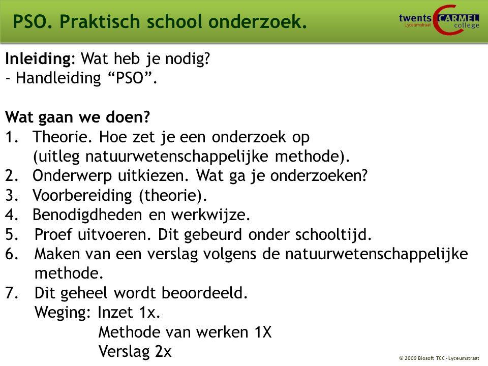 """© 2009 Biosoft TCC - Lyceumstraat PSO. Praktisch school onderzoek. Inleiding: Wat heb je nodig? - Handleiding """"PSO"""". Wat gaan we doen? 1.Theorie. Hoe"""