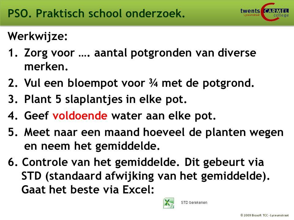 © 2009 Biosoft TCC - Lyceumstraat PSO. Praktisch school onderzoek. Werkwijze: 1.Zorg voor …. aantal potgronden van diverse merken. 2.Vul een bloempot
