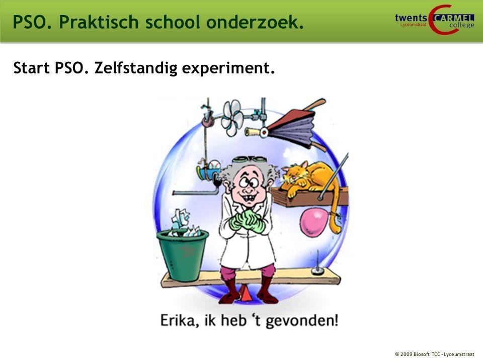 © 2009 Biosoft TCC - Lyceumstraat PSO. Praktisch school onderzoek. Start PSO. Zelfstandig experiment.