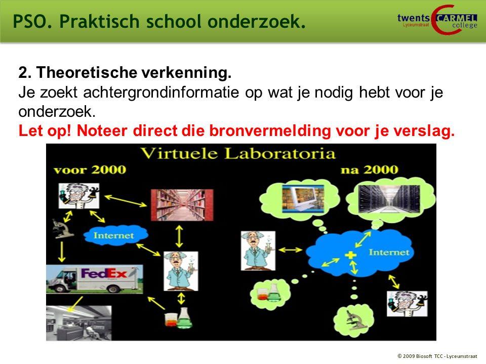 © 2009 Biosoft TCC - Lyceumstraat PSO. Praktisch school onderzoek. 2. Theoretische verkenning. Je zoekt achtergrondinformatie op wat je nodig hebt voo