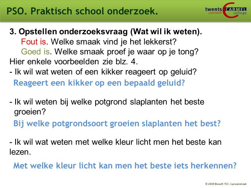 © 2009 Biosoft TCC - Lyceumstraat PSO. Praktisch school onderzoek. 3. Opstellen onderzoeksvraag (Wat wil ik weten). Fout is. Welke smaak vind je het l