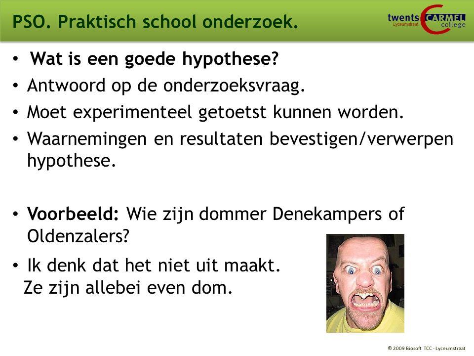 © 2009 Biosoft TCC - Lyceumstraat PSO. Praktisch school onderzoek. Wat is een goede hypothese? Antwoord op de onderzoeksvraag. Moet experimenteel geto