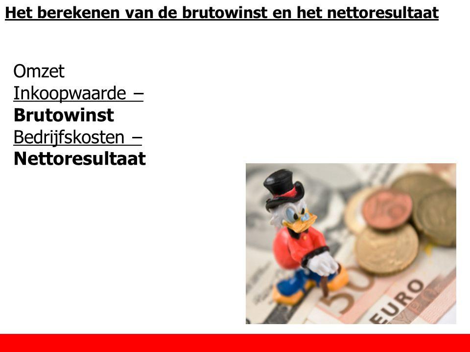 Omzet – inkoopwaarde = Brutowinst Omzet = Afzet x de verkoopprijs (excl) btw Een oliebol kost bij onze verkoper € 0.60 excl.
