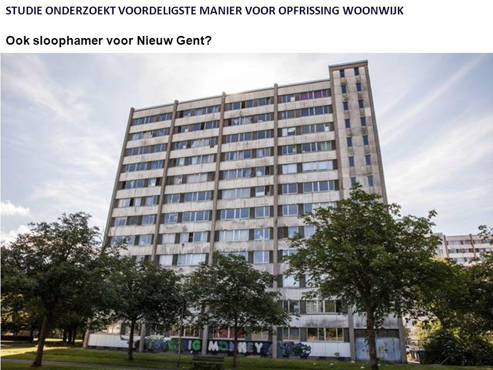 STUDIE ONDERZOEKT VOORDELIGSTE MANIER VOOR OPFRISSING WOONWIJK Ook sloophamer voor Nieuw Gent