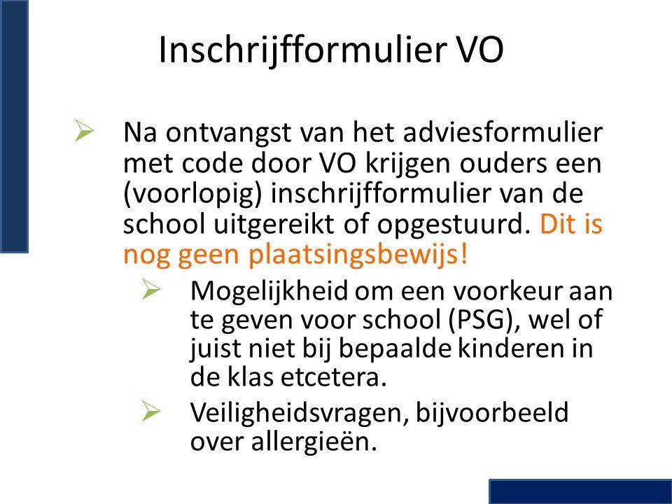Inschrijfformulier VO  Na ontvangst van het adviesformulier met code door VO krijgen ouders een (voorlopig) inschrijfformulier van de school uitgereikt of opgestuurd.