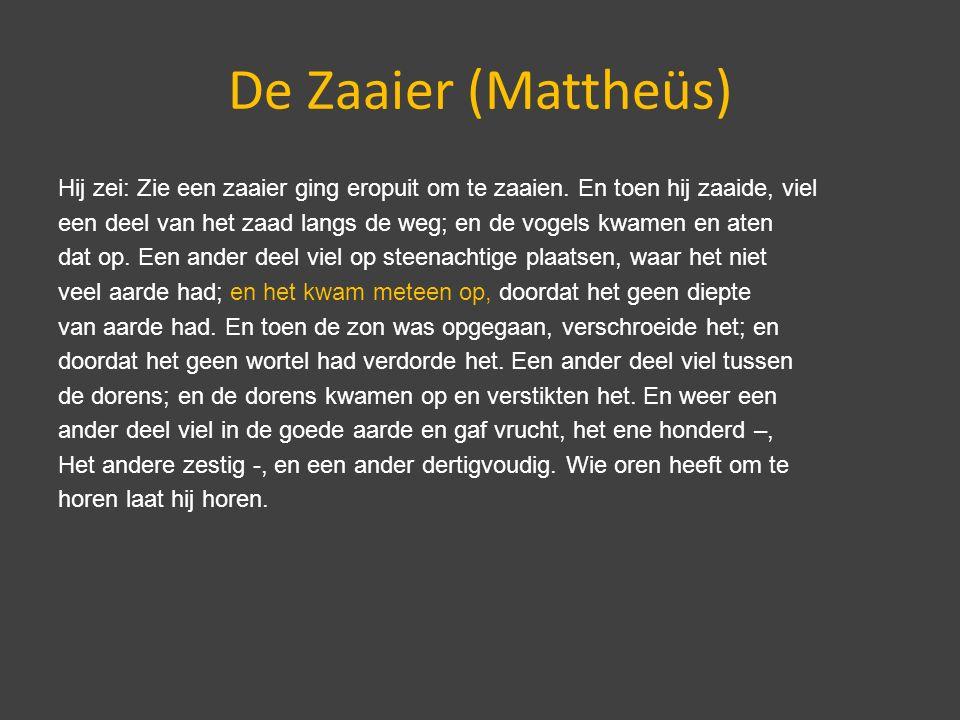 De Zaaier (Mattheüs) Hij zei: Zie een zaaier ging eropuit om te zaaien.