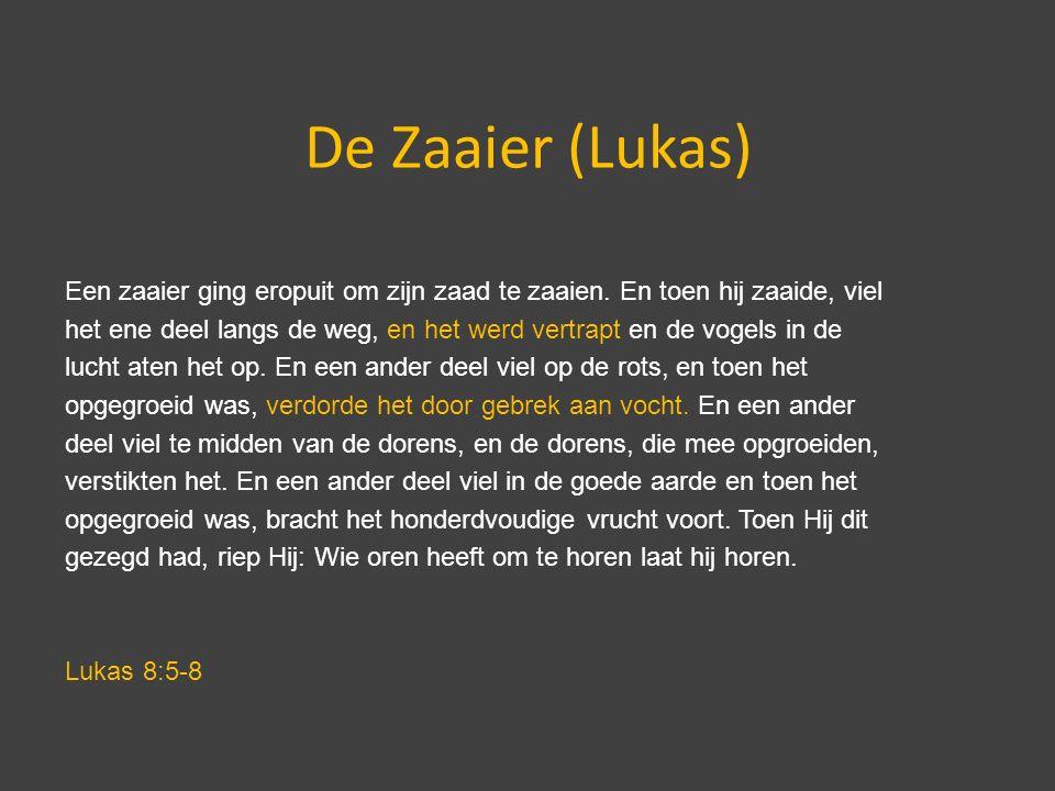 De Zaaier (Lukas) Een zaaier ging eropuit om zijn zaad te zaaien.