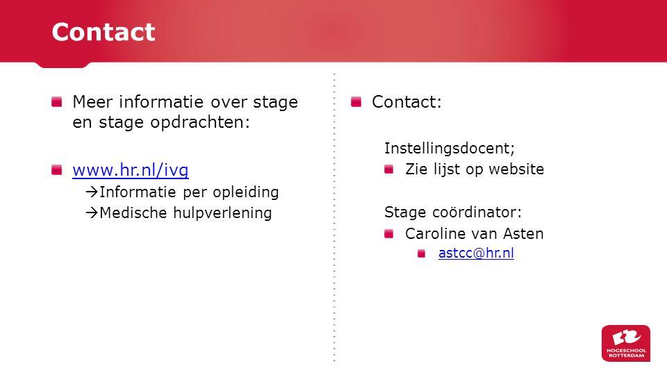 Meer informatie over stage en stage opdrachten: www.hr.nl/ivg  Informatie per opleiding  Medische hulpverlening Contact: Instellingsdocent; Zie lijst op website Stage coördinator: Caroline van Asten astcc@hr.nl Contact