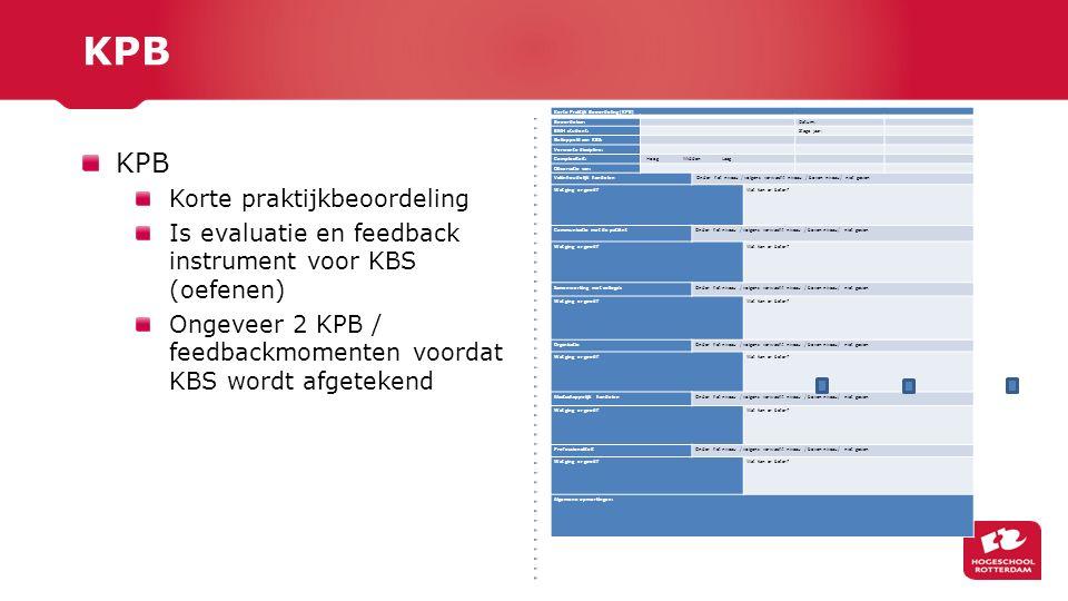 KPB Korte praktijkbeoordeling Is evaluatie en feedback instrument voor KBS (oefenen) Ongeveer 2 KPB / feedbackmomenten voordat KBS wordt afgetekend Ko