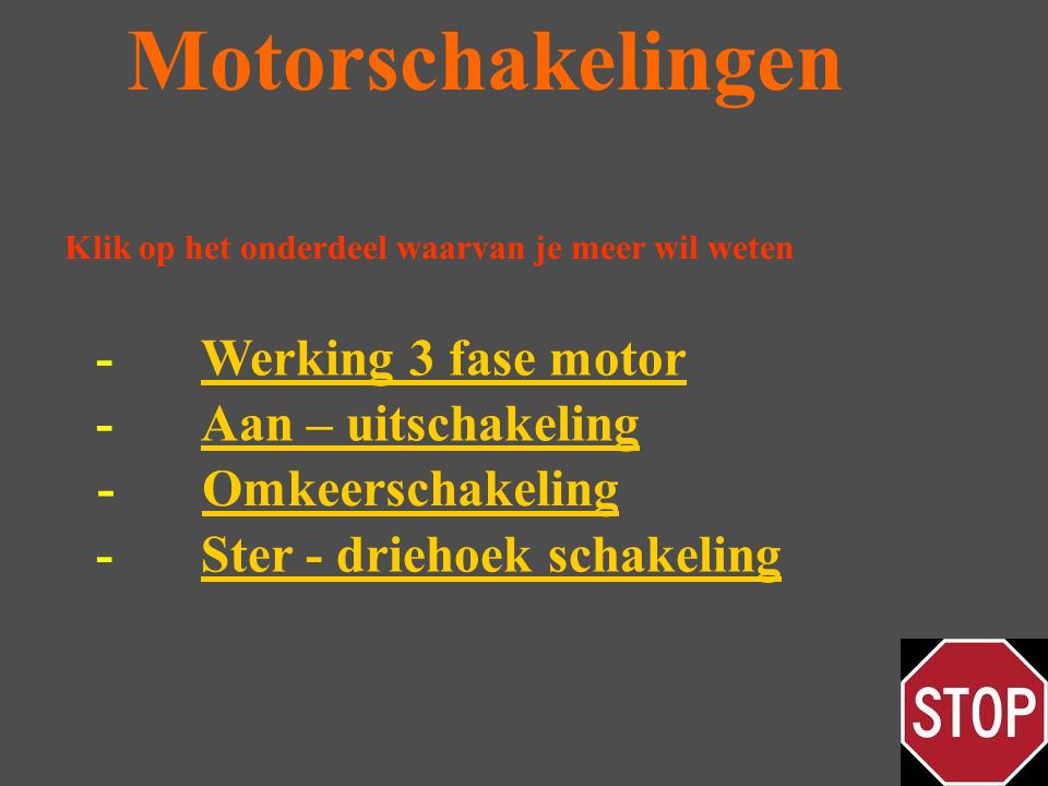 -Ster - driehoek schakelingSter - driehoek schakeling Motorschakelingen -OmkeerschakelingOmkeerschakeling Klik op het onderdeel waarvan je meer wil weten -Aan – uitschakelingAan – uitschakeling -Werking 3 fase motorWerking 3 fase motor