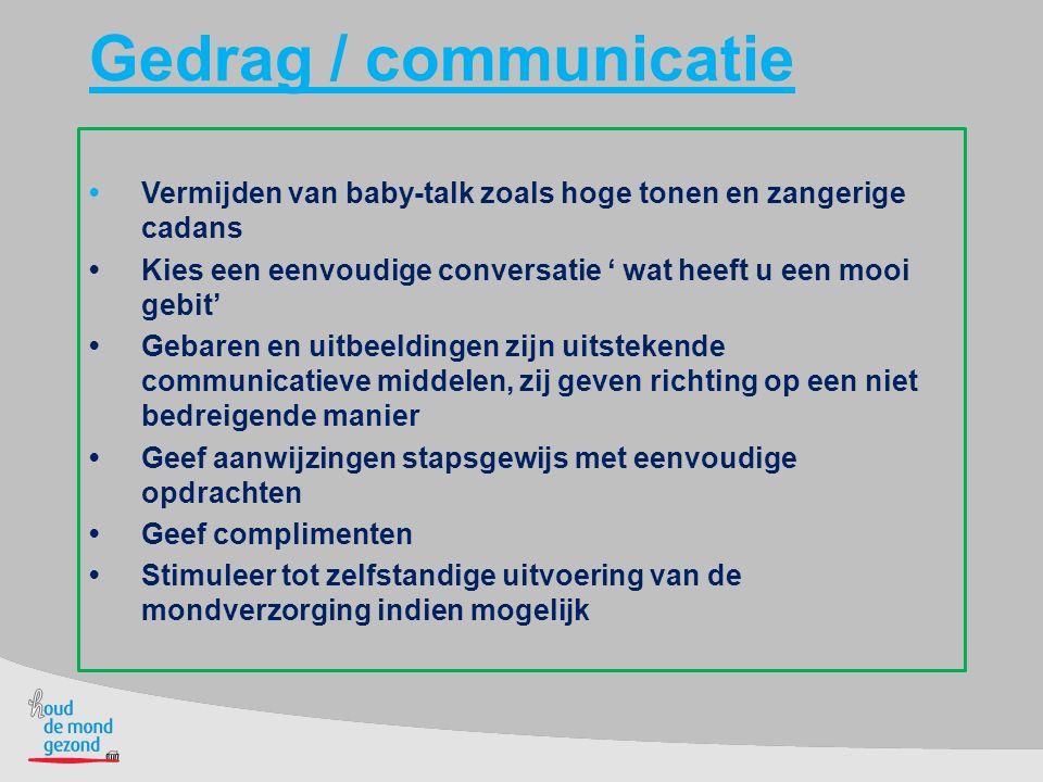 Gedrag / communicatie Vermijden van baby-talk zoals hoge tonen en zangerige cadans Kies een eenvoudige conversatie ' wat heeft u een mooi gebit' Gebar