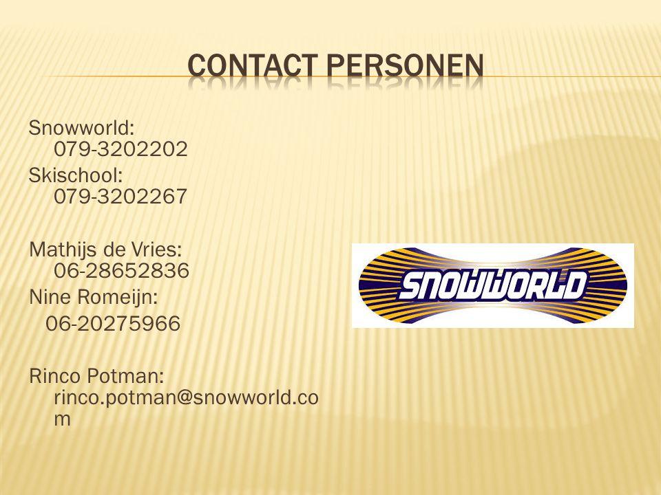 Snowworld: 079-3202202 Skischool: 079-3202267 Mathijs de Vries: 06-28652836 Nine Romeijn: 06-20275966 Rinco Potman: rinco.potman@snowworld.co m
