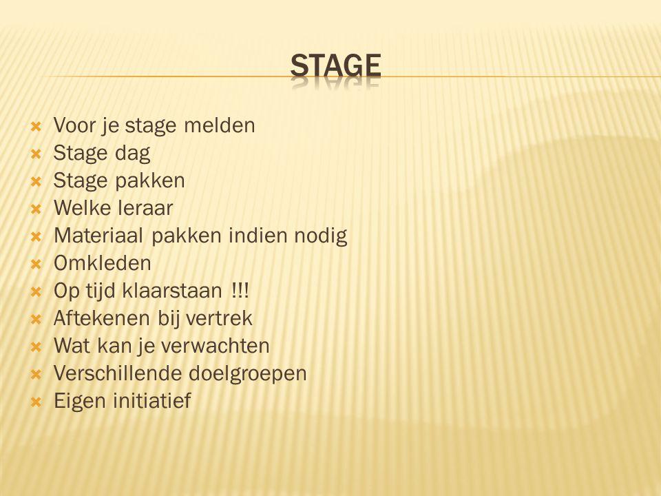  Voor je stage melden  Stage dag  Stage pakken  Welke leraar  Materiaal pakken indien nodig  Omkleden  Op tijd klaarstaan !!!  Aftekenen bij v
