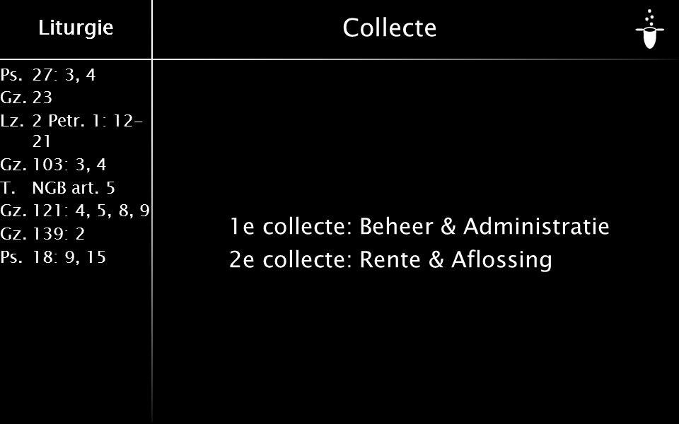 Ps.27: 3, 4 Gz.23 Lz.2 Petr. 1: 12- 21 Gz.103: 3, 4 T.NGB art. 5 Gz.121: 4, 5, 8, 9 Gz.139: 2 Ps.18: 9, 15 Liturgie Collecte 1e collecte:Beheer & Admi