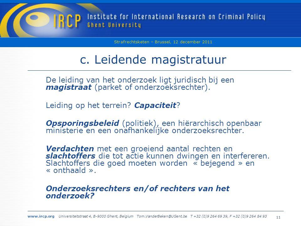 www.ircp.org Universiteitstraat 4, B-9000 Ghent, Belgium Tom.VanderBeken@UGent.be T +32 (0)9 264 69 39, F +32 (0)9 264 84 93 Strafrechtsketen – Brussel, 12 december 2011 11 c.