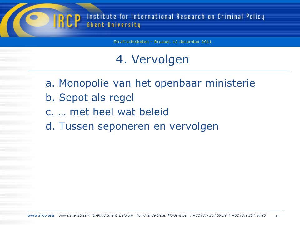 www.ircp.org Universiteitstraat 4, B-9000 Ghent, Belgium Tom.VanderBeken@UGent.be T +32 (0)9 264 69 39, F +32 (0)9 264 84 93 Strafrechtsketen – Brussel, 12 december 2011 13 4.