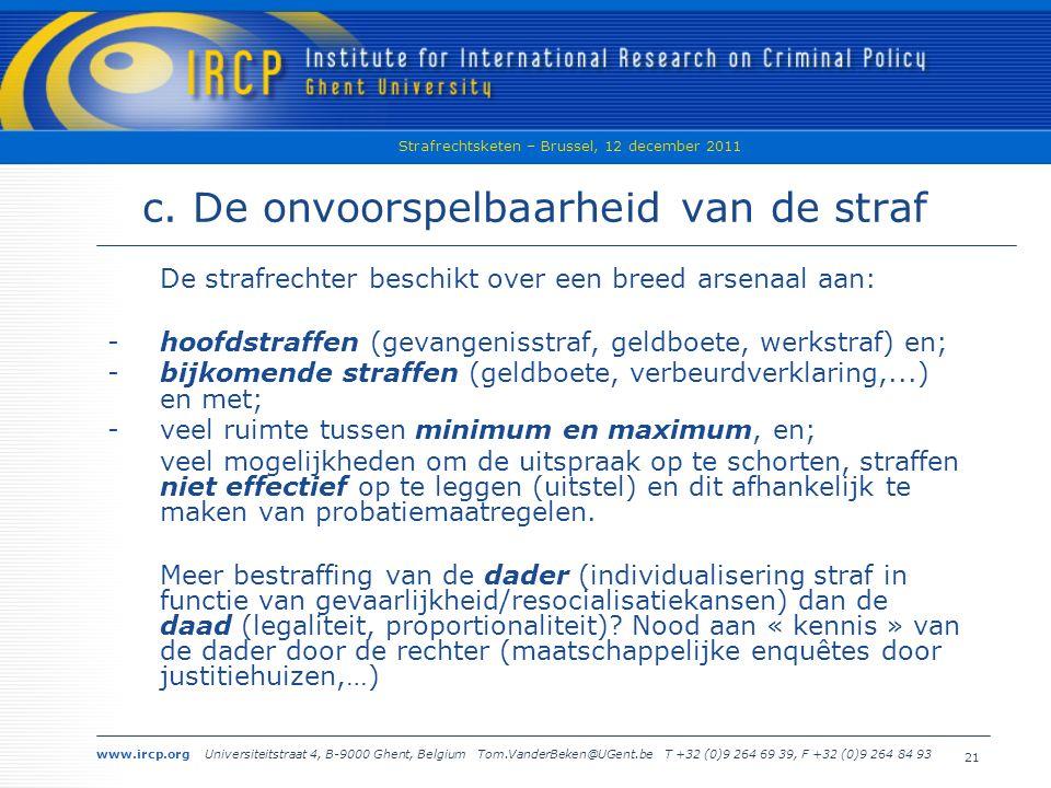 www.ircp.org Universiteitstraat 4, B-9000 Ghent, Belgium Tom.VanderBeken@UGent.be T +32 (0)9 264 69 39, F +32 (0)9 264 84 93 Strafrechtsketen – Brussel, 12 december 2011 21 c.