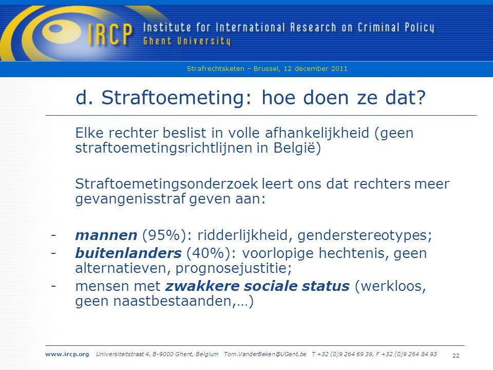 www.ircp.org Universiteitstraat 4, B-9000 Ghent, Belgium Tom.VanderBeken@UGent.be T +32 (0)9 264 69 39, F +32 (0)9 264 84 93 Strafrechtsketen – Brussel, 12 december 2011 22 d.