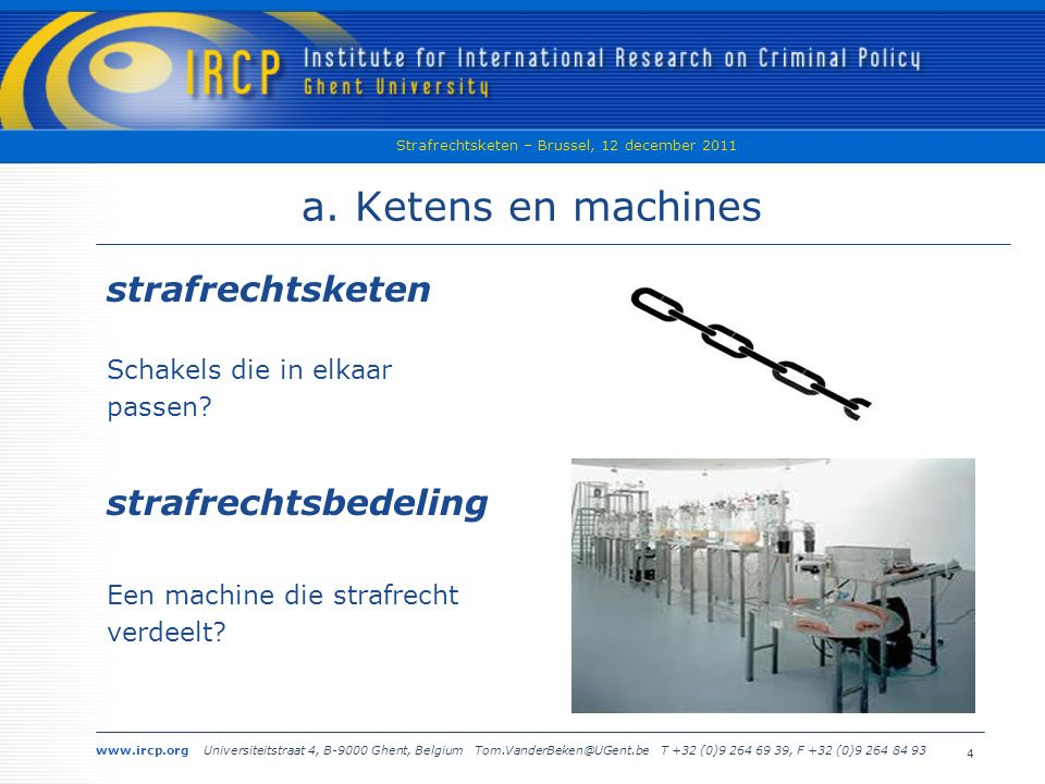 www.ircp.org Universiteitstraat 4, B-9000 Ghent, Belgium Tom.VanderBeken@UGent.be T +32 (0)9 264 69 39, F +32 (0)9 264 84 93 Strafrechtsketen – Brussel, 12 december 2011 15 b.