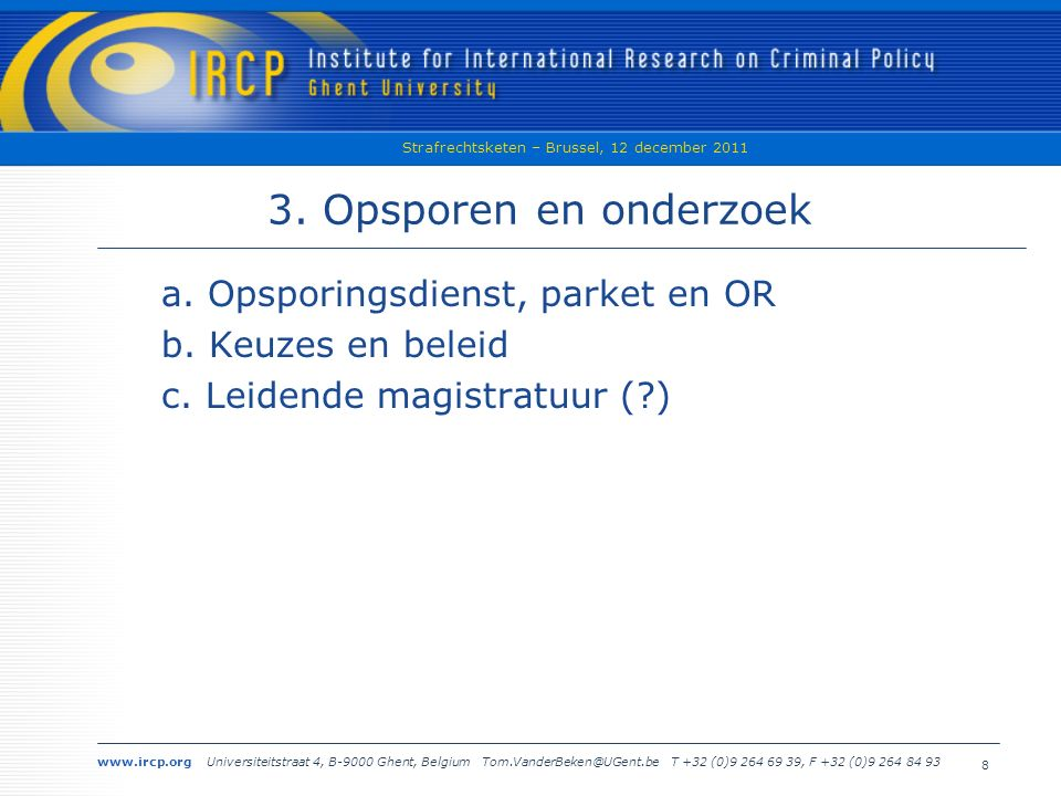 www.ircp.org Universiteitstraat 4, B-9000 Ghent, Belgium Tom.VanderBeken@UGent.be T +32 (0)9 264 69 39, F +32 (0)9 264 84 93 Strafrechtsketen – Brussel, 12 december 2011 19 a.
