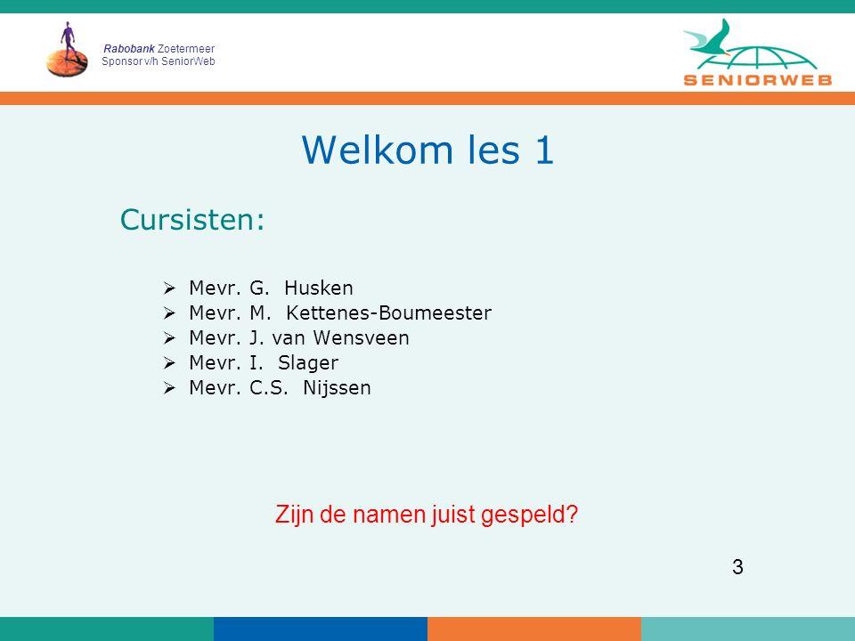 Rabobank Zoetermeer Sponsor v/h SeniorWeb 3 Welkom les 1 Cursisten:  Mevr. G. Husken  Mevr. M. Kettenes-Boumeester  Mevr. J. van Wensveen  Mevr. I