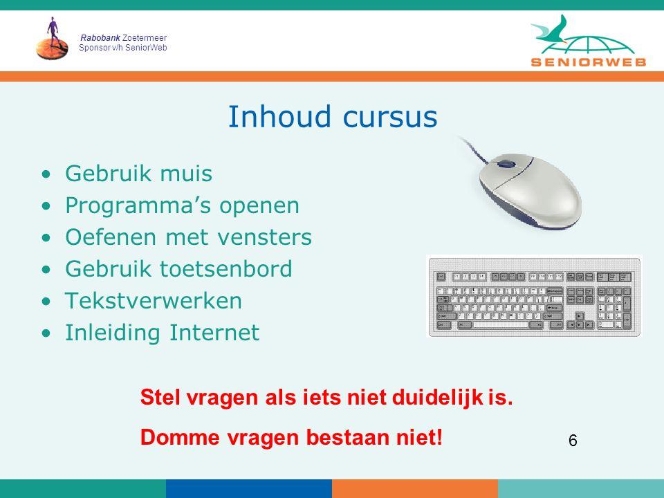 Rabobank Zoetermeer Sponsor v/h SeniorWeb 6 Inhoud cursus Gebruik muis Programma's openen Oefenen met vensters Gebruik toetsenbord Tekstverwerken Inle