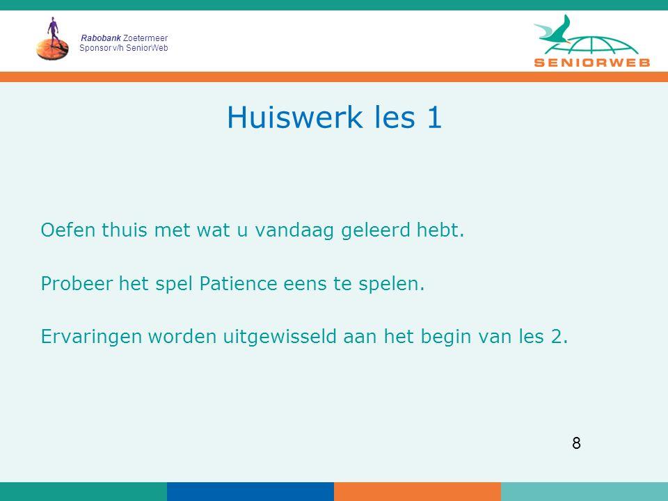 Rabobank Zoetermeer Sponsor v/h SeniorWeb 8 Huiswerk les 1 Oefen thuis met wat u vandaag geleerd hebt. Probeer het spel Patience eens te spelen. Ervar