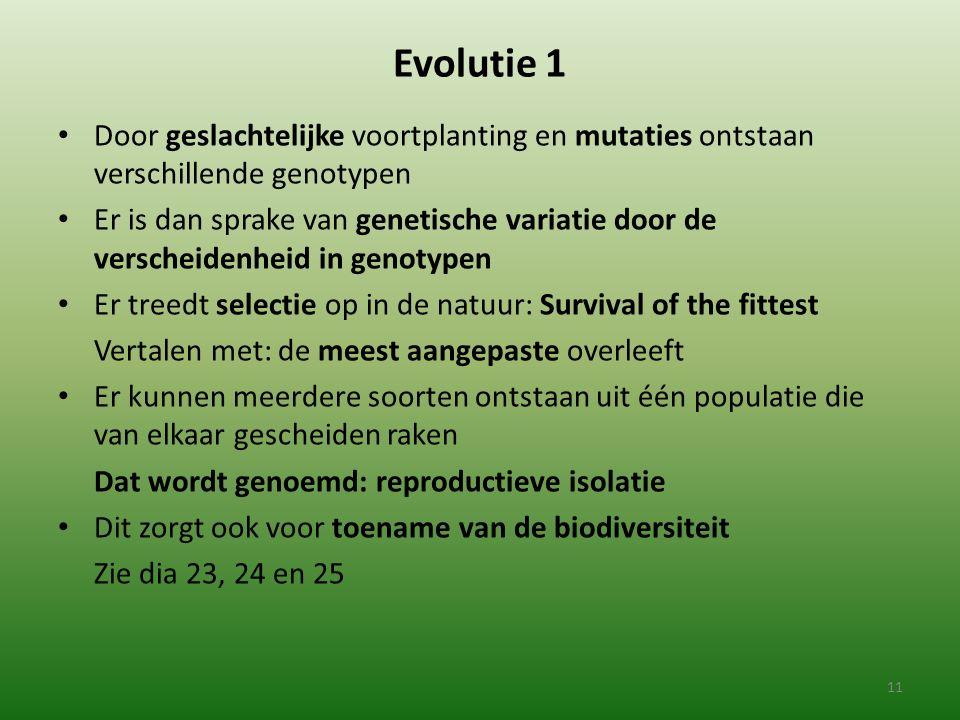 Evolutie 1 Door geslachtelijke voortplanting en mutaties ontstaan verschillende genotypen Er is dan sprake van genetische variatie door de verscheiden
