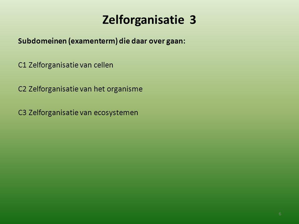 Zelforganisatie 3 Subdomeinen (examenterm) die daar over gaan: C1 Zelforganisatie van cellen C2 Zelforganisatie van het organisme C3 Zelforganisatie v