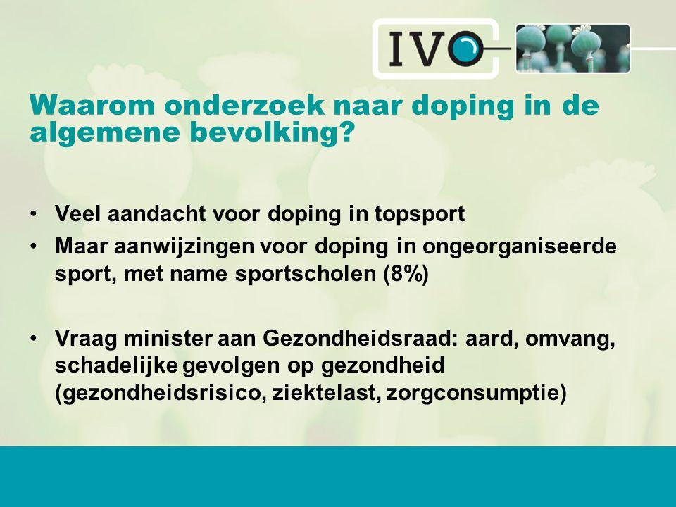 Waarom onderzoek naar doping in de algemene bevolking? Veel aandacht voor doping in topsport Maar aanwijzingen voor doping in ongeorganiseerde sport,