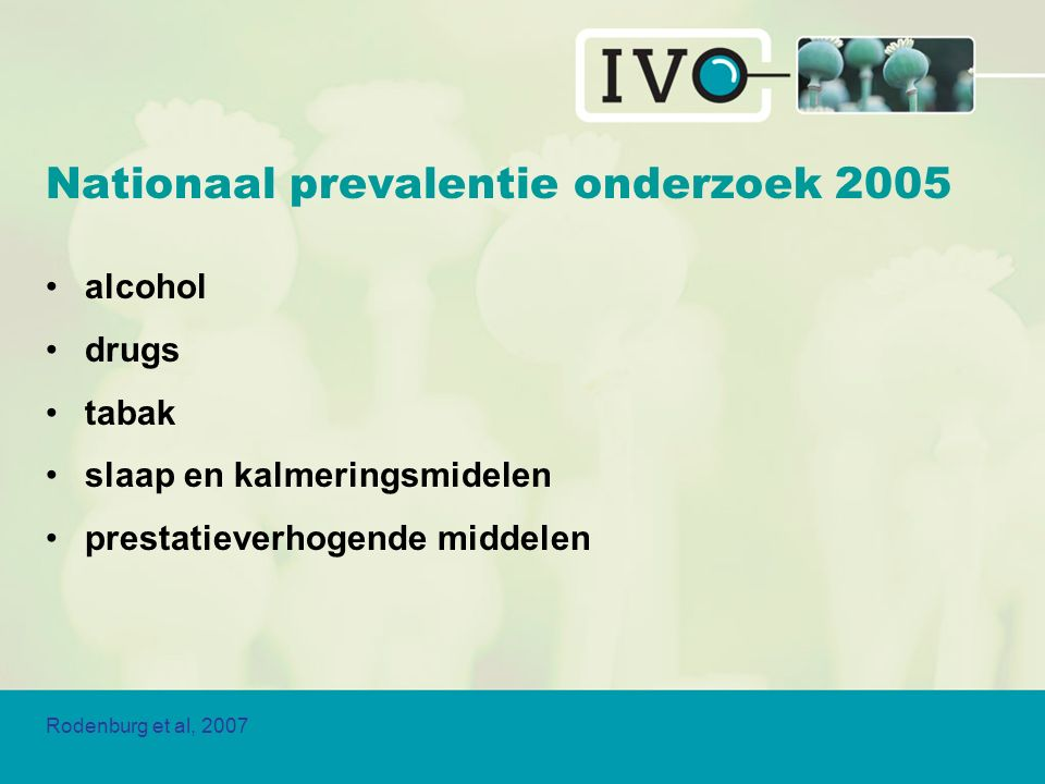 Nationaal prevalentie onderzoek 2005 alcohol drugs tabak slaap en kalmeringsmidelen prestatieverhogende middelen Rodenburg et al, 2007