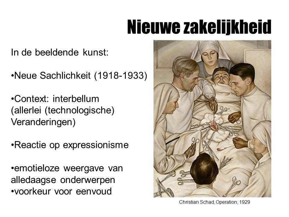 Nieuwe zakelijkheid Christian Schad, Operation, 1929 In de beeldende kunst: Neue Sachlichkeit (1918-1933) Context: interbellum (allerlei (technologisc