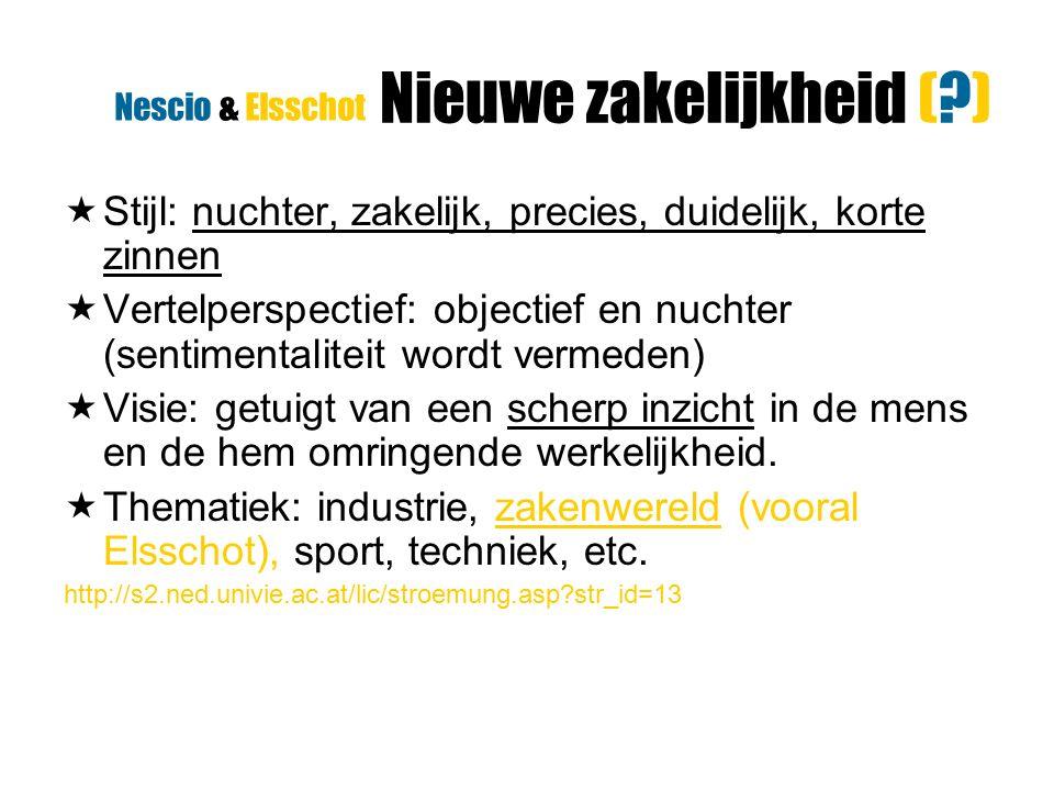 Nieuwe zakelijkheid (?)  Stijl: nuchter, zakelijk, precies, duidelijk, korte zinnen  Vertelperspectief: objectief en nuchter (sentimentaliteit wordt