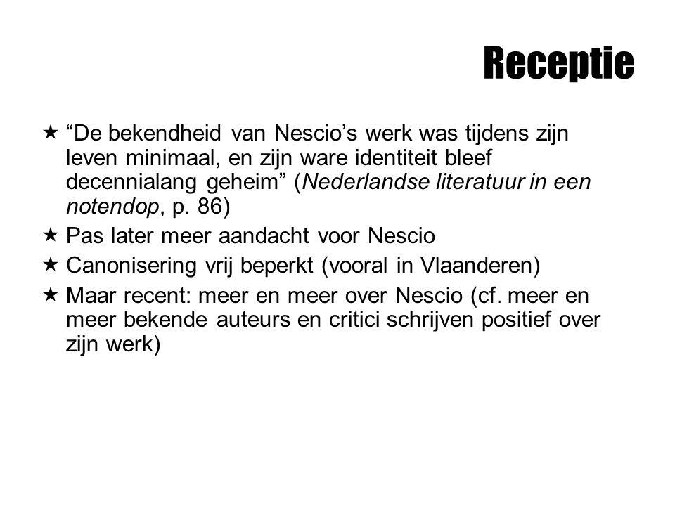 """Receptie  """"De bekendheid van Nescio's werk was tijdens zijn leven minimaal, en zijn ware identiteit bleef decennialang geheim"""" (Nederlandse literatuu"""