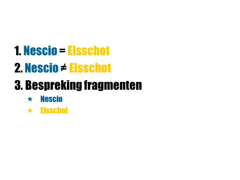 1. Nescio = Elsschot 2. Nescio = Elsschot 3. Bespreking fragmenten  Nescio  Elsschot