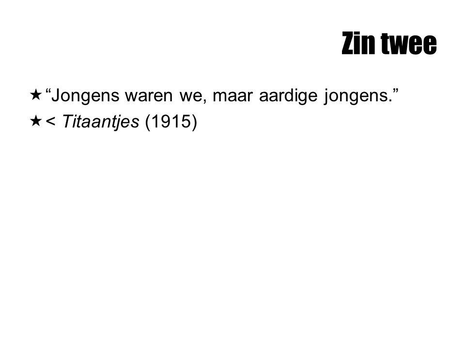 """Zin twee  """"Jongens waren we, maar aardige jongens.""""  < Titaantjes (1915)"""