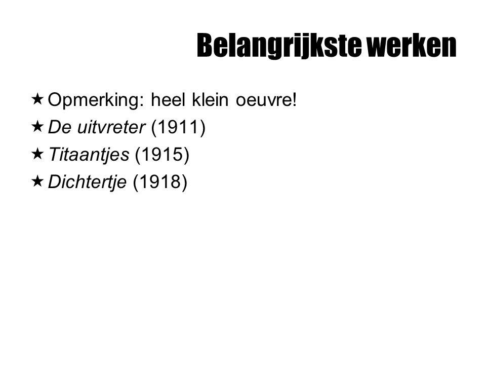 Belangrijkste werken  Opmerking: heel klein oeuvre!  De uitvreter (1911)  Titaantjes (1915)  Dichtertje (1918)