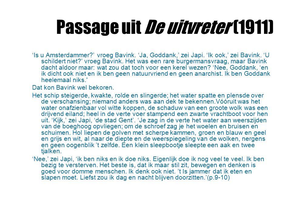 Passage uit De uitvreter (1911) 'Is u Amsterdammer?' vroeg Bavink. 'Ja, Goddank,' zei Japi. 'Ik ook,' zei Bavink. 'U schildert niet?' vroeg Bavink. He