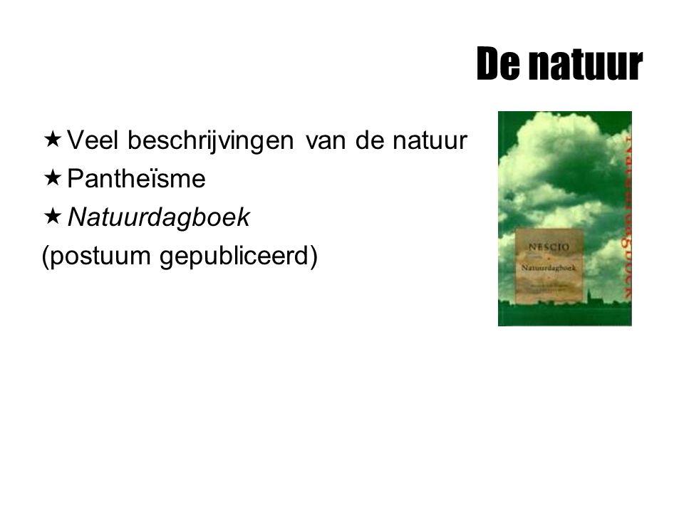 De natuur  Veel beschrijvingen van de natuur  Pantheïsme  Natuurdagboek (postuum gepubliceerd)
