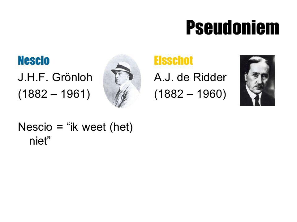 """Pseudoniem Nescio J.H.F. Grönloh (1882 – 1961) Nescio = """"ik weet (het) niet"""" Elsschot A.J. de Ridder (1882 – 1960)"""