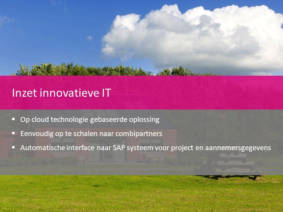  Op cloud technologie gebaseerde oplossing  Eenvoudig op te schalen naar combipartners  Automatische interface naar SAP systeem voor project en aan